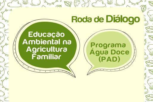 Programa Água Doce e Educação Ambiental na Agricultura Familiar serão temas da Roda de Diálogo, dia 26/11, das 15h às 17h